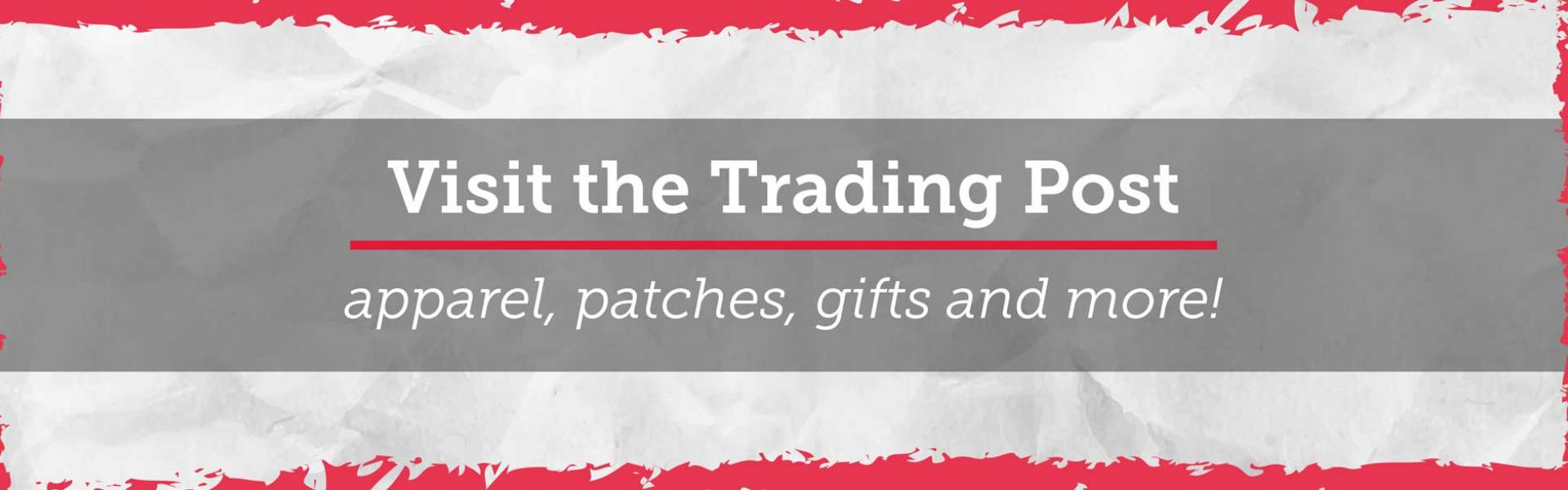 Visit the Trading Post! apparel, patches, gifts, and more!